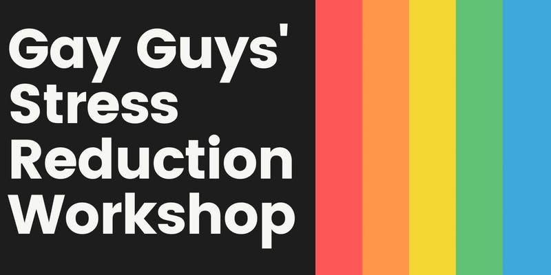 QueerEvents.ca - London event listing - Gay Guys Stress Reduction Workshop 2019