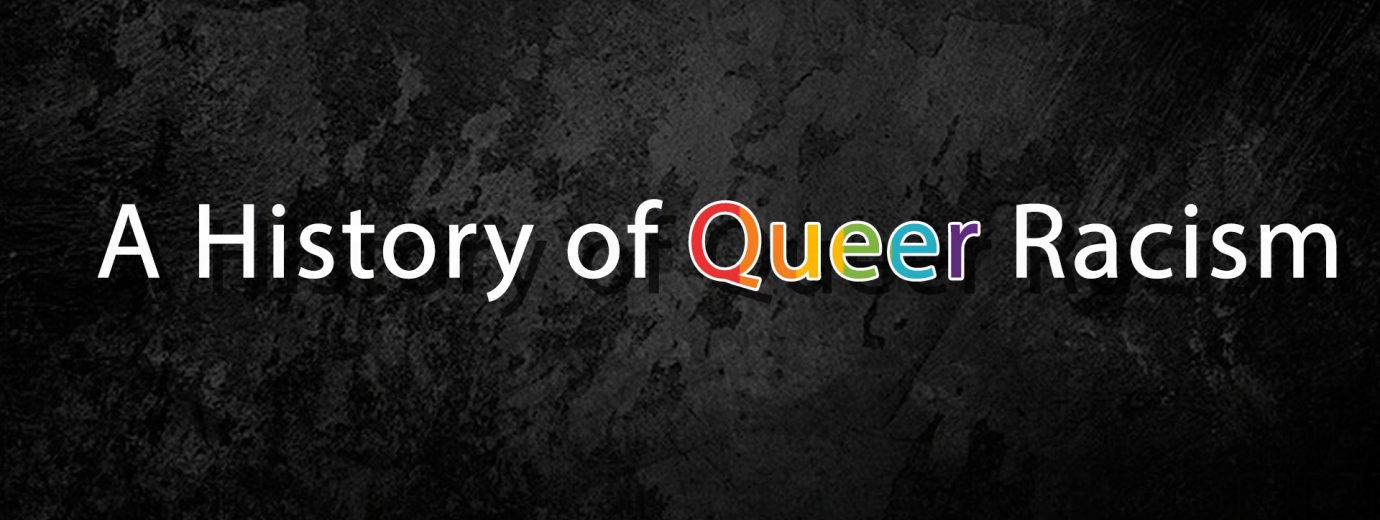 QueerEvents.ca - Banner -History of Queer Racism